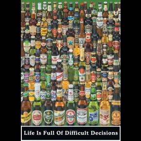 Beer - Life Is Full Of Difficult Decisions Poster