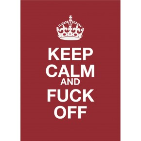 Keep Calm And F*!k Off Poster
